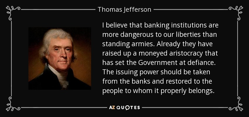 Thomas Jefferson quote: I believe that banking institutions are