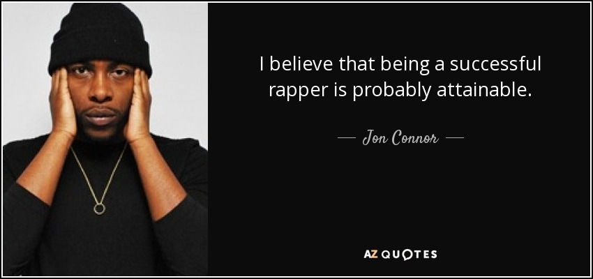 I believe that being a successful rapper is probably attainable. - Jon Connor