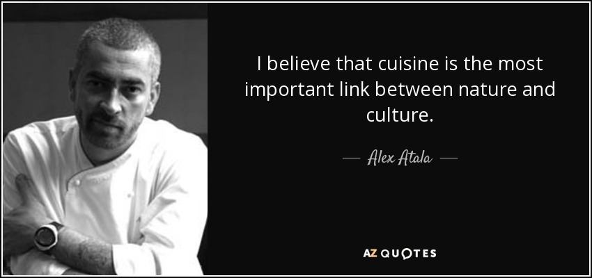 Alex Atala Quote I Believe That Cuisine Is The Most Important Link
