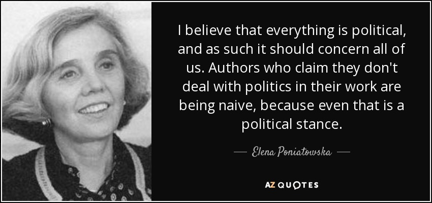 Elena Poniatowska Quote I Believe That Everything Is Political And
