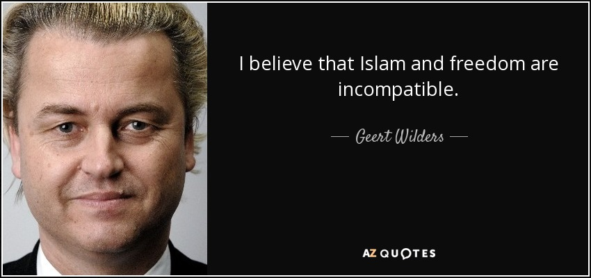 I believe that Islam and freedom are incompatible. - Geert Wilders
