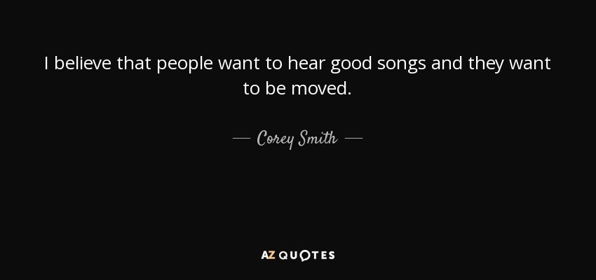 Corey Smith quote: I believe that people want to hear good ...