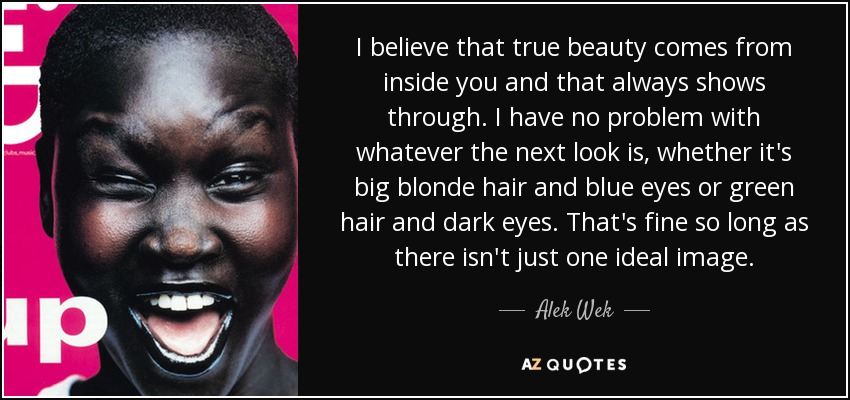 Alek Wek Quote I Believe That True Beauty Comes From Inside You And