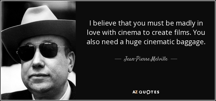 Jean Pierre Melville Quote I Believe That You Must Be Madly In Love