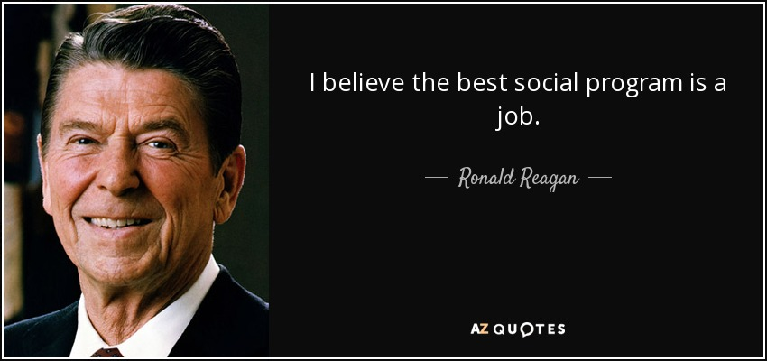 Best Reagan Quotes Ronald Reagan quote: I believe the best social program is a job. Best Reagan Quotes