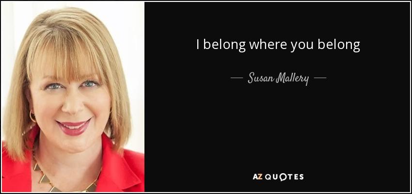 I belong where you belong - Susan Mallery