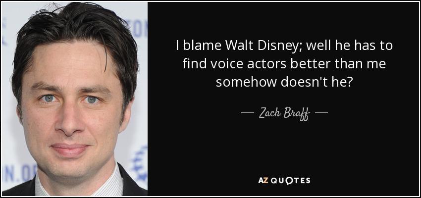 Zach Braff Quote I Blame Walt Disney Well He Has To Find Voice
