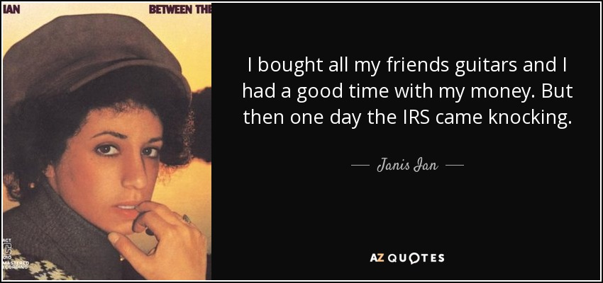 Janis Ian Quote I Bought All My Friends Guitars And I Had A