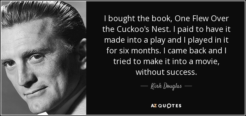 One Flew Over The Cuckoos Nest Quotes Kirk Douglas quote: I bought the book, One Flew Over the Cuckoo's  One Flew Over The Cuckoos Nest Quotes