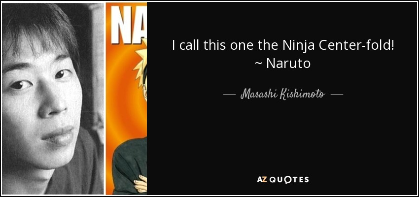 I call this one the Ninja Center-fold! ~ Naruto - Masashi Kishimoto