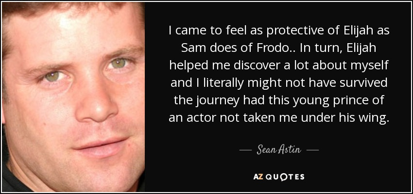 I Came To Feel As Protective Of Elijah As Sam Does Of Frodo .. In