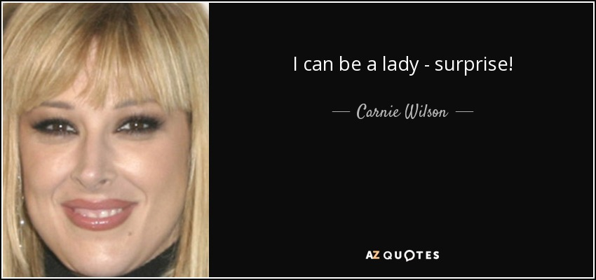 I can be a lady - surprise! - Carnie Wilson