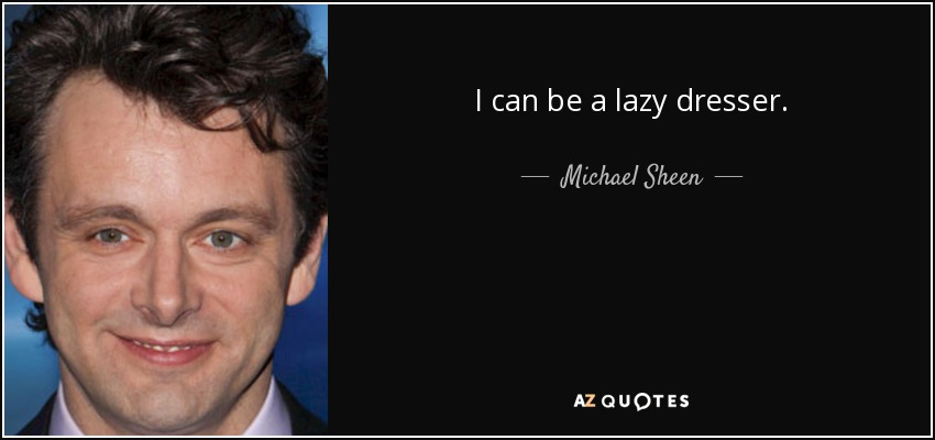 I can be a lazy dresser. - Michael Sheen