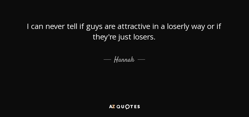 Hannah Quote I Can Never Tell If Guys Are Attractive In A