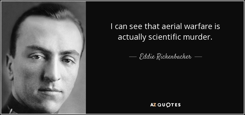 I can see that aerial warfare is actually scientific murder. - Eddie Rickenbacker