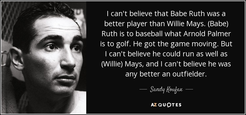 Babe Ruth Quotes Fascinating Sandy Koufax Quote I Can't Believe That Babe Ruth Was A Better