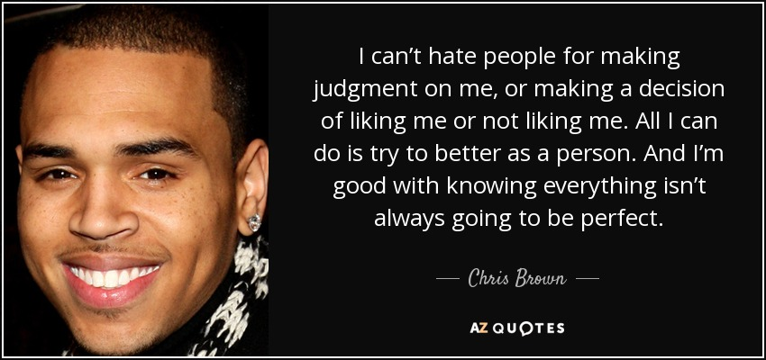 Chris Brown Quote I Cant Hate People For Making Judgment On Me Or