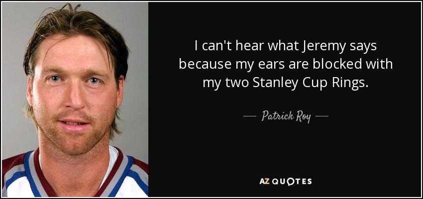 Patrick Roy Rings In My Ears
