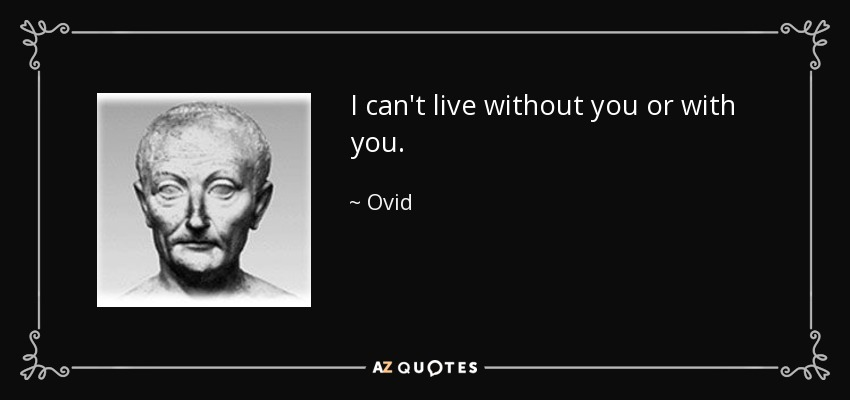 Ovid Quote I Cant Live Without You Or With You