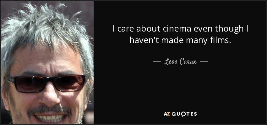 I care about cinema even though I haven't made many films. - Leos Carax