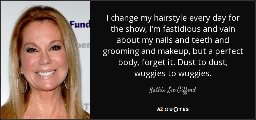 Kathie Lee Gifford quote: I change my hairstyle every day for the ...