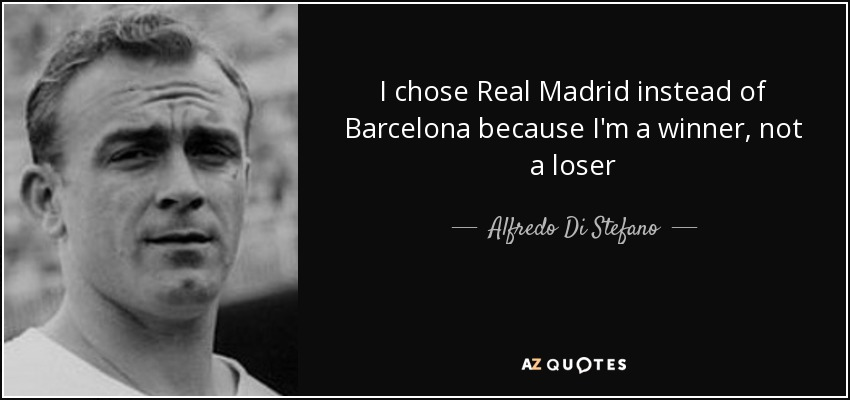 I chose Real Madrid instead of Barcelona because I'm a winner, not a loser - Alfredo Di Stefano