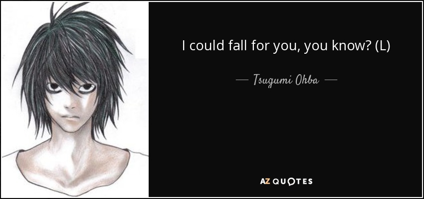 I could fall for you, you know? (L) - Tsugumi Ohba