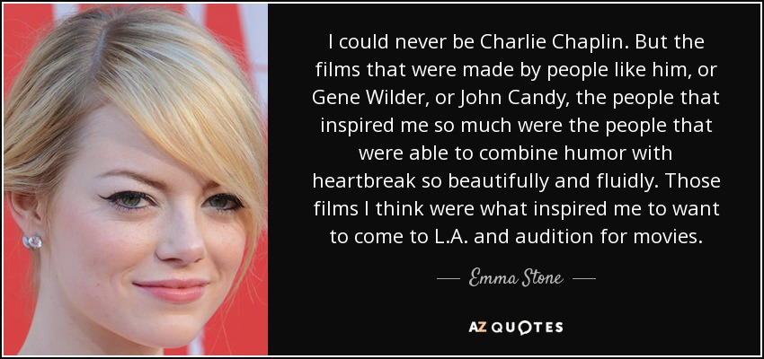 Emma Stone quote: I could never be Charlie Chaplin  But the