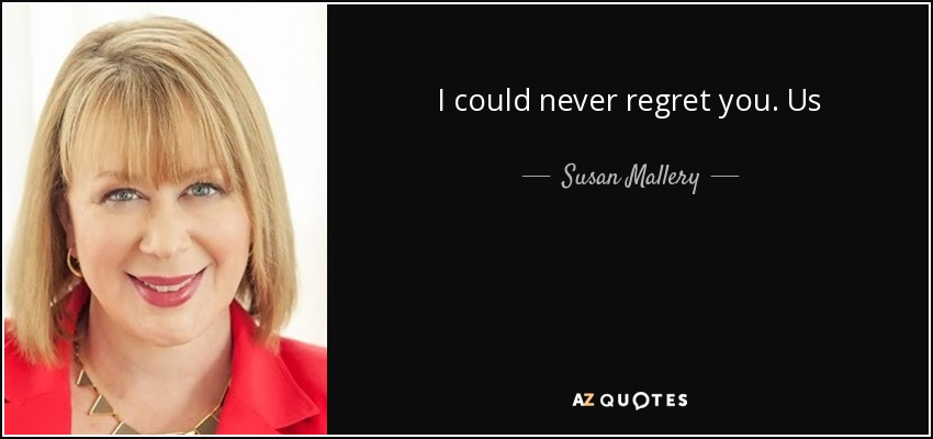 I could never regret you. Us - Susan Mallery