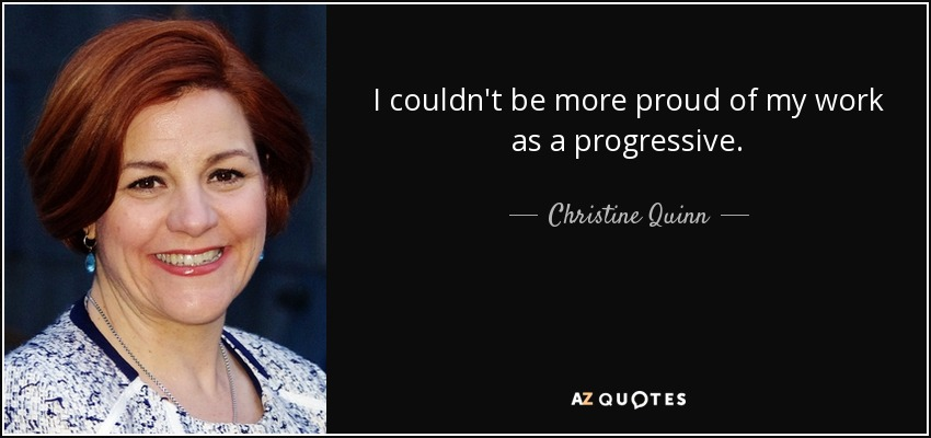 I couldn't be more proud of my work as a progressive. - Christine Quinn