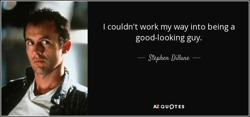 Stephen Dillane Quote I Couldnt Work My Way Into Being A Good