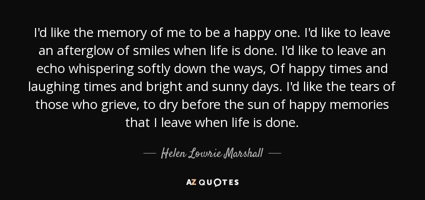 Helen Lowrie Marshall quote: I\'d like the memory of me to be ...
