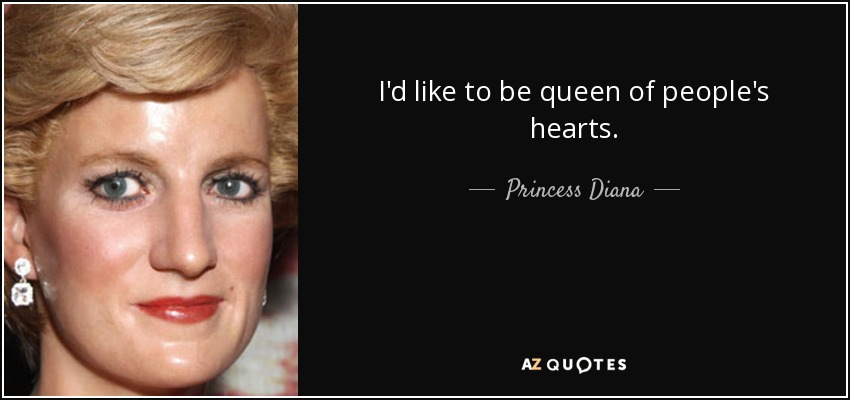 Princess Diana Quote Id Like To Be Queen Of Peoples Hearts