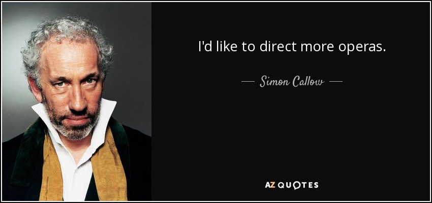 I'd like to direct more operas. - Simon Callow