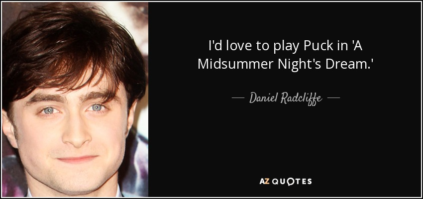Daniel Radcliffe Quote I'd Love To Play Puck In 'A Midsummer Gorgeous Midsummer Night's Dream Quotes