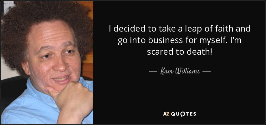 Kam Williams Quote I Decided To Take A Leap Of Faith And Go