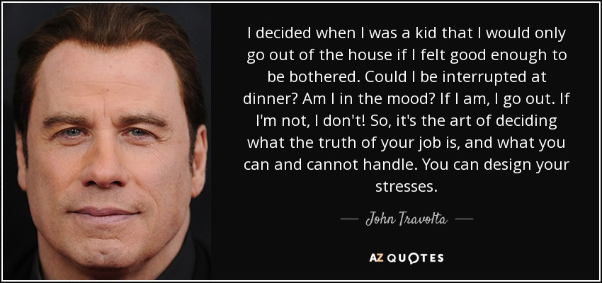 John Travolta Quote I Decided When I Was A Kid That I Would
