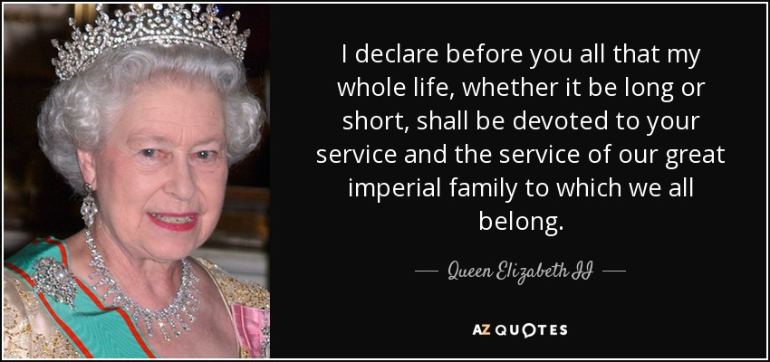 Queen Elizabeth II Quote: I Declare Before You All That My