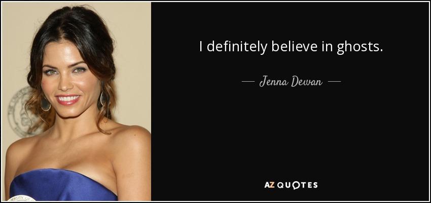 I definitely believe in ghosts. - Jenna Dewan