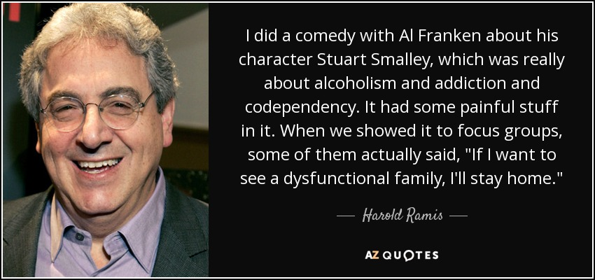 Harold Ramis quote: I did a comedy with Al Franken about his ...