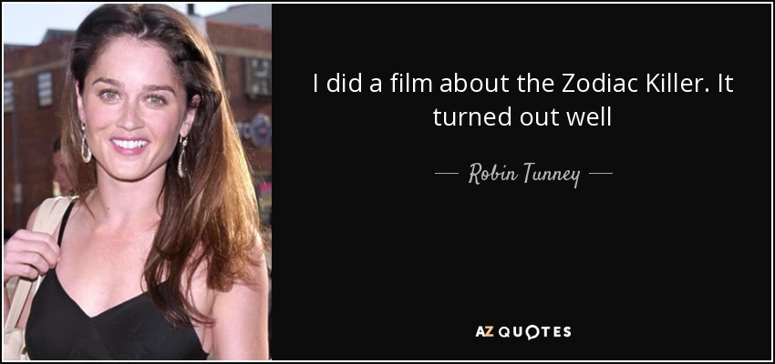 Robin Tunney Quote I Did A Film About The Zodiac Killer It Turned