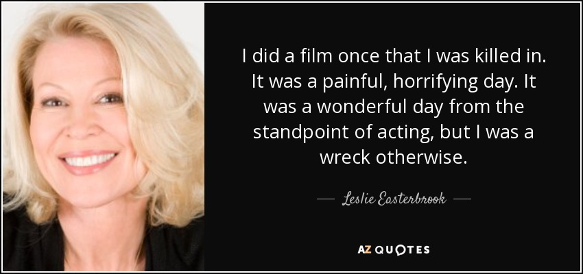 Top 6 Quotes By Leslie Easterbrook A Z Quotes