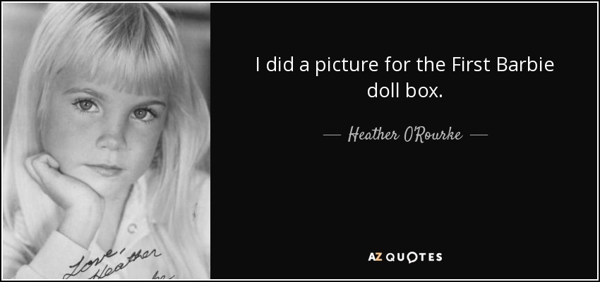 I did a picture for the First Barbie doll box. - Heather O'Rourke