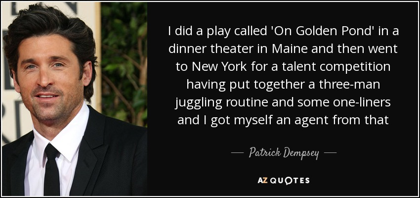 On Golden Pond Quotes Beauteous Patrick Dempsey Quote I Did A Play Called 'on Golden Pond' In A.