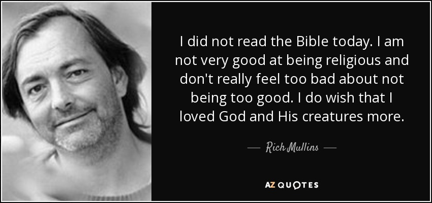 Rich Mullins Quote I Did Not Read The Bible Today I Am Not