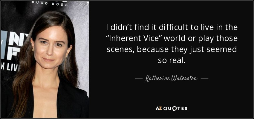 """I didn't find it difficult to live in the """"Inherent Vice"""" world or play those scenes, because they just seemed so real. - Katherine Waterston"""
