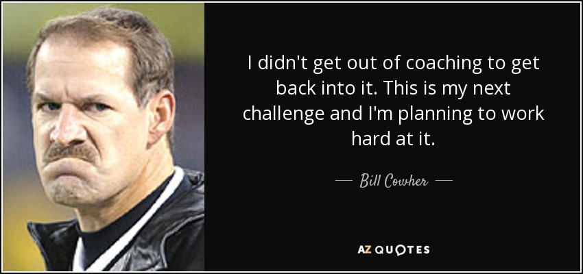 Bring It On In It To Win It Quotes: TOP 16 QUOTES BY BILL COWHER