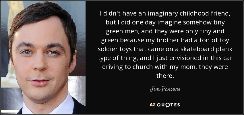 Jim Parsons Quote I Didn T Have An Imaginary Childhood Friend But