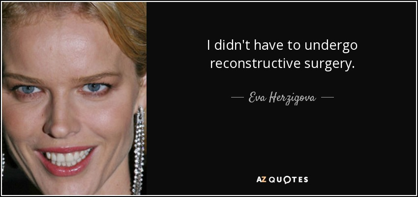 I didn't have to undergo reconstructive surgery. - Eva Herzigova