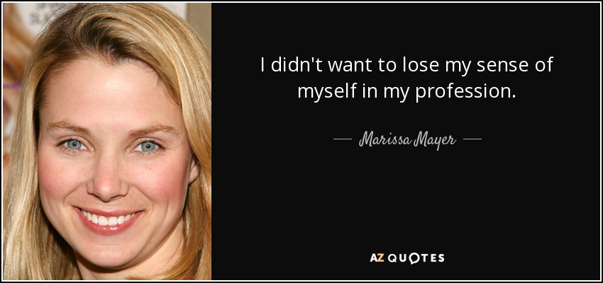 I didn't want to lose my sense of myself in my profession. - Marissa Mayer